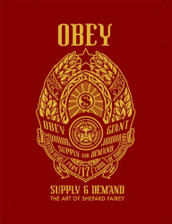 Shepard Fairey: Obey: Supply & Demand : The Art of Shepard Fairey