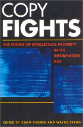 Adam D. Thierer: Copy Fights: The Future of Intellectual Property in the Information Age