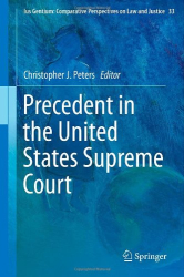 edited by Christopher J. Peters: Precedent in the United States Supreme Court