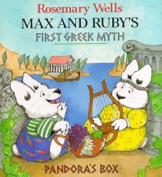 Rosemary Wells: Max and Ruby's Pandora's Box: Max and Ruby's First Greek Myth (Max and Ruby)