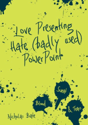 Nicholas Bate: Love Presenting Hate (badly used) Powerpoint