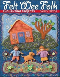 Salley Mavor: Felt Wee Folk: Enchanting Projects