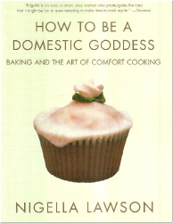Nigella Lawson: How to Be a Domestic Goddess: Baking and the Art of Comfort Cooking