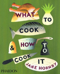 Jane Hornby: What to Cook and How to Cook it