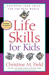 Christine Field: Life Skills for Kids: Equipping Your Child for the Real World