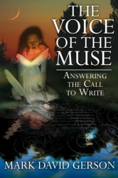 Mark David Gerson: The Voice of the Muse: Answering the Call to Write
