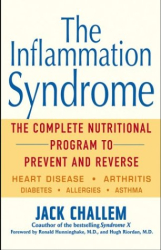 Jack Challem: The Inflammation Syndrome: The Complete Nutritional Program to Prevent and Reverse Heart Disease, Arthritis, Diabetes, Allergies, and Asthma