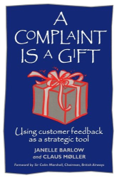 Claus Moller: A Complaint Is a Gift: Using Customer Feedback As a Strategic Tool
