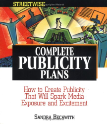 Sandra L. Beckwith: Complete Publicity Plans: How to Create Publicity That Will Spark Media Exposure and Excitement (Adams Streetwise Series)