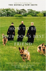 The Monks of New Skete: How to Be Your Dog's Best Friend: The Classic Training Manual for Dog Owners (Revised & Updated Edition)