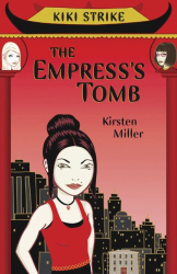Kirsten Miller: Kiki Strike: The Empress's Tomb (Kiki Strike)