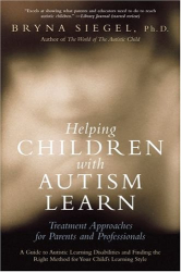 Bryna Siegel: Helping Children with Autism Learn: Treatment Approaches for Parents and Professionals