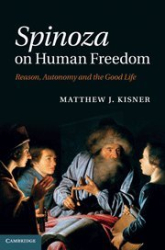 2011 Matthew J. Kisner: Spinoza on Human Freedom: Reason, Autonomy and the Good Life