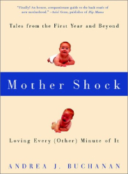 Andrea J. Buchanan: Mother Shock: Loving Every (Other) Minute of It