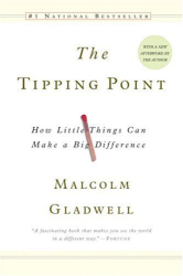 Malcolm Gladwell: The Tipping Point How Little Things Can Make a Big Difference