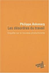 Philippe Askenazy: Les désordres du travail : Enquête sur le nouveau productivisme