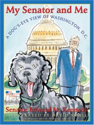 Edward M. Kennedy: My Senator and Me: A Dog's Eye View of Washington, D.C.