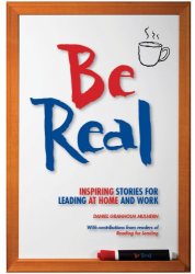 Daniel G Mulhern: Be Real: Inspiring Stories for Leading at Home and Work