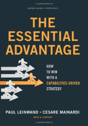 Paul Leinwand: The Essential Advantage: How to Win with a Capabilities-Driven Strategy