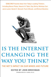 John Brockman: Is the Internet Changing the Way You Think?: The Net's Impact on Our Minds and Future