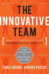 Chris Grivas: The Innovative Team: Unleashing Creative Potential for Breakthrough Results
