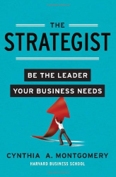 Cynthia Montgomery: The Strategist: Be the Leader Your Business Needs