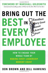 Don Brown: Bring Out the Best in Every Employee: How to Engage Your Whole Team by Making Every Leadership Moment Count
