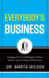Marta Wilson: Everybody's Business: Engaging Your Total Enterprise to Boost Quality, Speed, Savings and Innovation