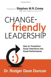 Rodger Dean Duncan: Change-Friendly Leadership: How to Transform Good Intentions into Great Performance