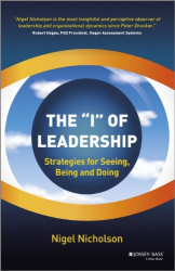 Nigel Nicholson: The I of Leadership: Strategies for Seeing, Being and Doing