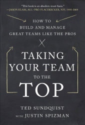 Ted Sundquist: Taking Your Team to the Top: How to Build and Manage Great Teams like the Pros