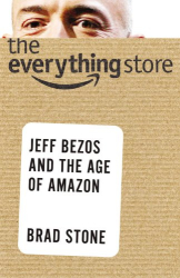 Brad Stone: The Everything Store: Jeff Bezos and the Age of Amazon