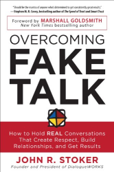 John Stoker: Overcoming Fake Talk: How to Hold REAL Conversations that Create Respect, Build Relationships, and Get Results