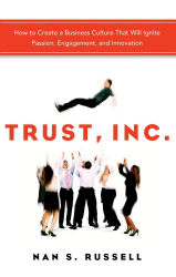 Nan S. Russell: Trust, Inc.: How to Create a Business Culture That Will Ignite Passion, Engagement, and Innovation
