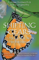 Carolee Cameron: Shifting Gears To Your Life & Work After Retirement: A Boomer's Roadmap to Transform Retirement into the Best Time of Your Life, Created by Two Boomers Who Did It