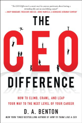 D. A. Benton: The CEO Difference: How to Climb, Crawl, and Leap Your Way to the Next Level of Your Career