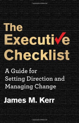 James M. Kerr: The Executive Checklist: A Guide for Setting Direction and Managing Change