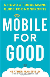 Heather Mansfield: Mobile for Good: A How-To Fundraising Guide for Nonprofits