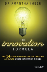 Dr. Amantha Imber: The Innovation Formula: The 14 Science-Based Keys for Creating a Culture Where Innovation Thrives
