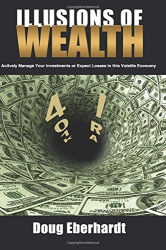 Doug Eberhardt: Illusions of Wealth: Actively Manage Your Investments or Expect Losses in this Volatile Economy (Black and White Version)