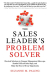 Suzanne Paling: The Sales Leader's Problem Solver: Practical Solutions to Conquer Management Mess-ups, Handle Difficult Sales Reps, and Make the Most of Every Opportunity