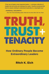 Ritch K. Eich: Truth, Trust + Tenacity: How Ordinary People Become Extraordinary Leaders