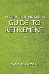 Dave D'Antoni: The Globe-Trotting Golfer's Guide to Retirement