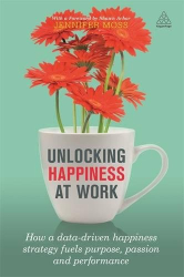 Jennifer Moss: Unlocking Happiness at Work: How a Data-driven Happiness Strategy Fuels Purpose, Passion and Performance