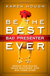 Karen Hough: Be the Best Bad Presenter Ever: Break the Rules, Make Mistakes, and Win Them Over