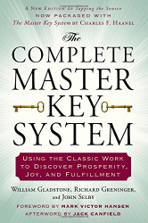 William Gladstone: The Complete Master Key System: Using the Classic Work to Discover Prosperity, Joy, and Fulfillment