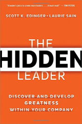 Scott K. Edinger: The Hidden Leader: Discover and Develop Greatness Within Your Company