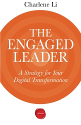 Charlene Li: The Engaged Leader: A Strategy for Your Digital Transformation