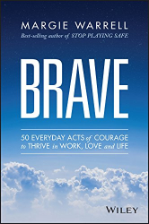 Margie Warrell: Brave: 50 Everyday Acts of Courage to Thrive in Work, Love and Life