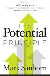 Mark Sanborn: The Potential Principle: A Proven System for Closing the Gap Between How Good You Are and How Good You Could Be